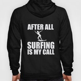 Surfing After All My Call Surfer Surfboard Gift Hoody
