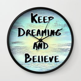 Keep dreaming and believe Wall Clock