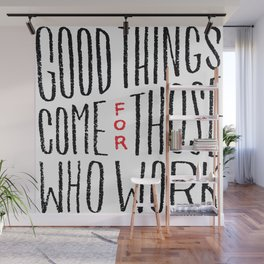Good things come for those who work Wall Mural