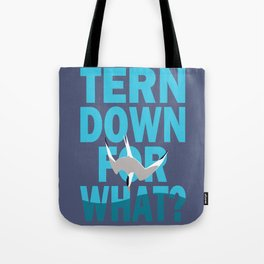 Tern Down For What? Tote Bag