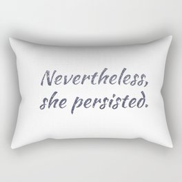 Nevertheless, She Persisted Rectangular Pillow