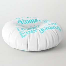 don't trust atoms they make everything up Floor Pillow