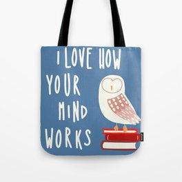 I Love How Your Mind Works Tote Bag