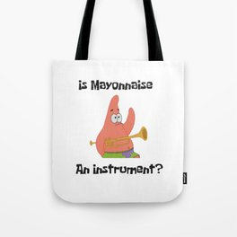 Is Mayonnaise An Instrument? Spongebob Tote Bag