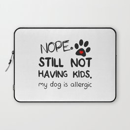 Nope still not having kids my dog is allergic Laptop Sleeve