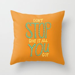 Dont Stop, Give It All You Got Throw Pillow