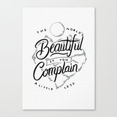 The World's Beautiful If You Complain A Little Less Canvas Print