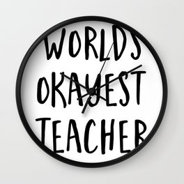 worlds okayest teacher Wall Clock