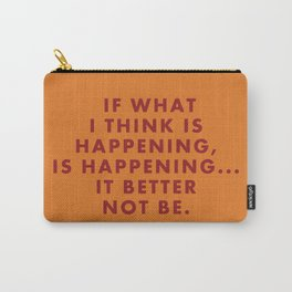 """Fantastic Mr Fox - """"If what I think is happening, is happening... it better not be."""" Carry-All Pouch"""