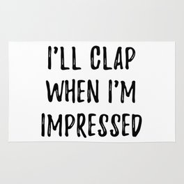 I'll clap when i'm impressed Rug