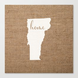 Vermont is Home - White on Burlap Canvas Print