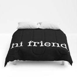 hi friend b/w Comforters