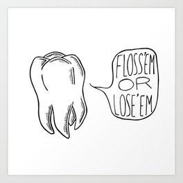 Floss 'em Or Lose 'em Art Print
