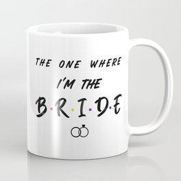 The One Where I'm the Bride with Rings Coffee Mug