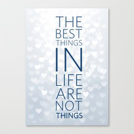 The best things in life... Canvas Print