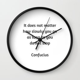 Confucius Motivational Quote - It does not matter how slowly you go as long as you do not stop Wall Clock