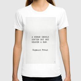 "Sigmund Freud ""A woman should soften but not weaken a man."" T-shirt"