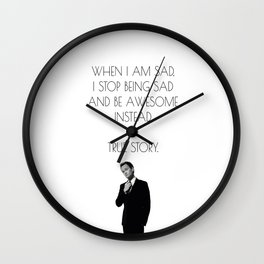 Barney Stinson Quote, When I am Sad, I Stop Being Sad Print Wall Clock