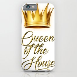 Queen of the house iPhone Case