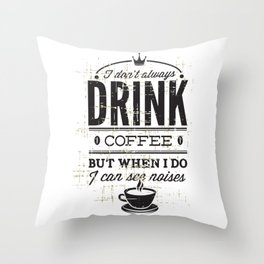 I Dont Always Drink Coffee Throw Pillow