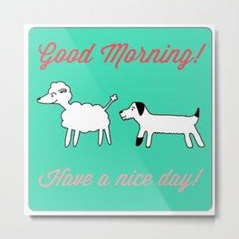 Good morning doggies Metal Print