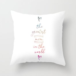 The Greatest Mom In The World Throw Pillow