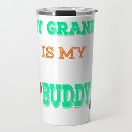 """My Grandpa Is My Fishing Buddy"" dedicated for our grandpa who has been always there for us!  Travel Mug"