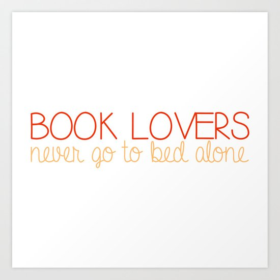 Book lovers never go to bed alone!  Art Print