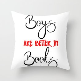 Boys are better in Books Throw Pillow
