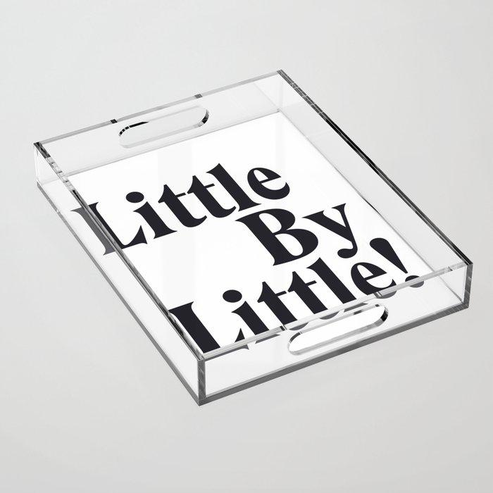 Little By Little Acrylic Tray