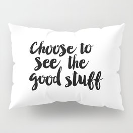 Choose to See the Good Stuff black-white typographic poster design modern home decor canvas wall art Pillow Sham