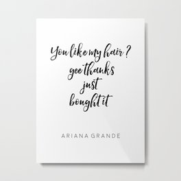 Ariana G. Poster, 7 Rings, Ariana Quote, Hair Quote, Gift For Her, Teen Room Decor Metal Print