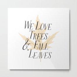 We Love Trees & Fall Leaves Metal Print