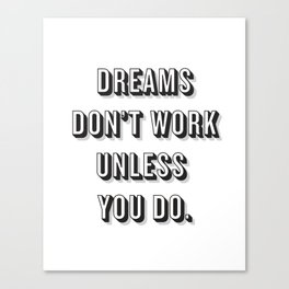 Dreams Don't Work Unless You Do Black Canvas Print