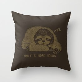 Only 5 Hours More Throw Pillow