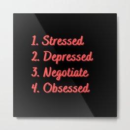 Stressed. Depressed. Negotiate. Obsessed. Metal Print