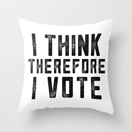I Think Therefore I Vote Throw Pillow