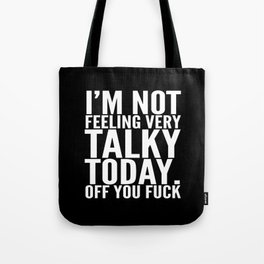 I'm Not Feeling Very Talky Today Off You Fuck (Black & White) Tote Bag
