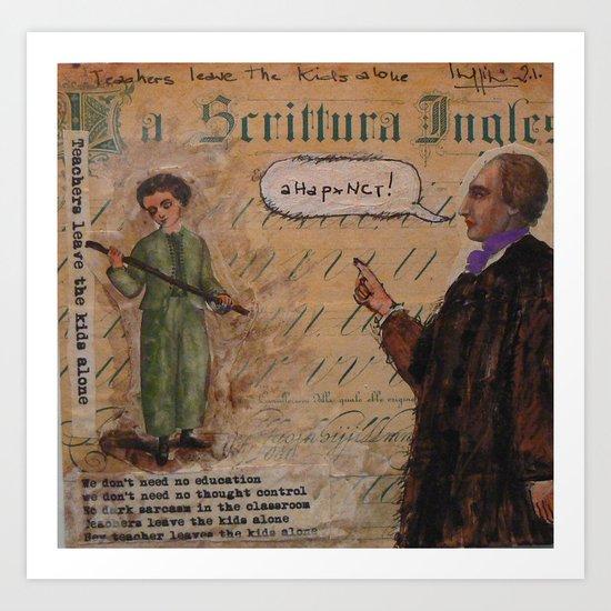 TEACHER LEAVE THE KIDS ALONE Art Print