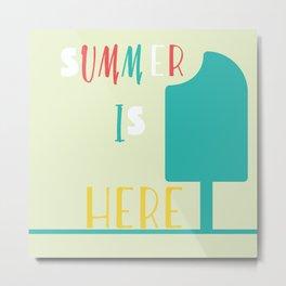 Summer is here Metal Print