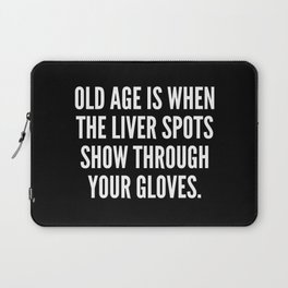 Old age is when the liver spots show through your gloves Laptop Sleeve