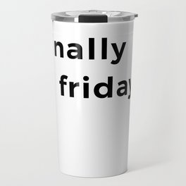 Finally friday graphic Funny gift for lazy ones for Fridays Travel Mug