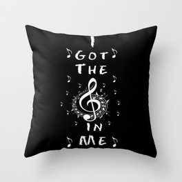 I Got The Music In Me Throw Pillow