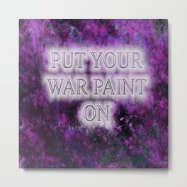 Put Your War Paint On Metal Print