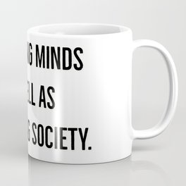 We have to talk about liberating minds as well as liberating society. Coffee Mug