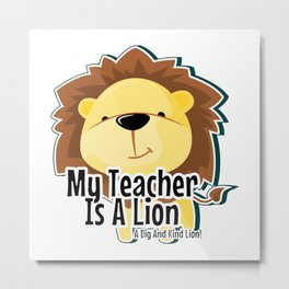 My Teacher Is A Lion Metal Print