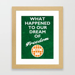 WHAT HAPPENED TO OUR DREAM OF FREEDOM Framed Art Print