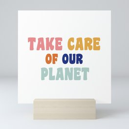 take care of our planet  Mini Art Print