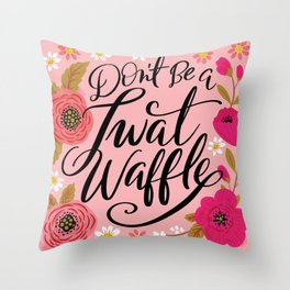 Pretty Swe*ry: Don't Be a Twat Waffle Throw Pillow
