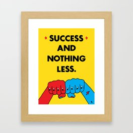 Success and nothing less. Framed Art Print